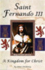 Saint Fernando III: A Kingdom for Christ