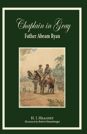 Chaplain in Gray: Father Abram Ryan