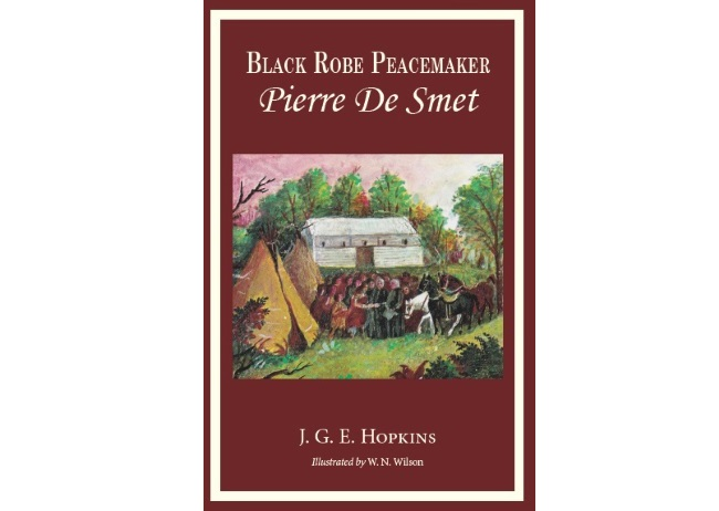 Black Robe Peacemaker: Pierre de Smet