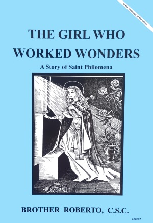 The Girl Who Worked Wonders - A Story of Saint Philomena, In the Footsteps of the Saints Series