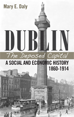 Dublin The Deposed Capital: A social and Economic History 1860-1914