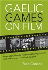 Gaelic Games on Film: From silent films to Hollywood hurling, horror and the emergence of Irish cinema