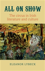 All on Show: the circus in Irish literature and culture