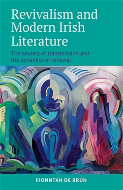 Revivalism and Modern Irish Literature: the anxiety of transmission and the dynamics of renewal