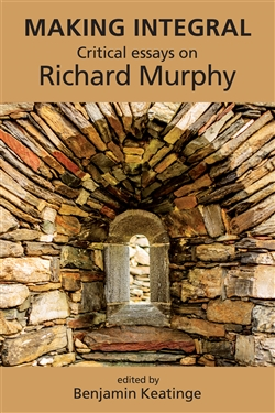 Making Integral: Critical essays on Richard Murphy