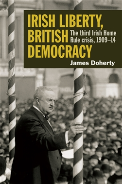 Irish Liberty, British Democracy: the third Irish Home Rule crisis, 1909-14