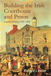 Building the Irish Courthouse and Prison:  a political history, 1750-1850