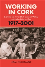 Working in Cork: Everyday life in Irish Steel, Sunbeam-Wolsey and the Ford Marina Plant, 1917-2001