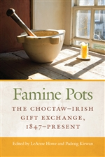 Famine Pots: The Choctaw Irish Gift Exchange, 1847-2018