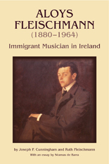 Aloys Fleischmann (1880-1964):Immigrant Musician in Ireland