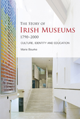 The Story of Irish Museums 1790-2000: Culture, Identity and Education