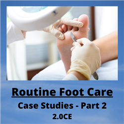 Routine Foot Care Case Studies - Part 2 - 2.0CE - $50.00