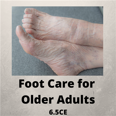 Foot Care for Older Adults - 6.5 CE - $175.00