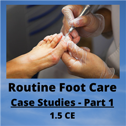 Routine Foot Care Case Studies - 1.5 CE Credits