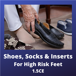 Shoes, Socks & Inserts for High Risk Feet - 1.5 CE Credits