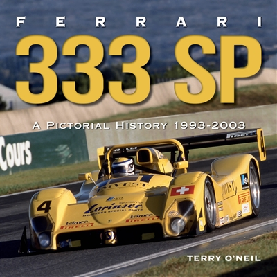 Ferrari 333 SP: A Pictoral History 1993 - 2003 by Terry O'Neil