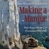Making A Marque: Rolls-Royce Motor Car Promotion 1904-1940 by Peter Moss and Richard Roberts