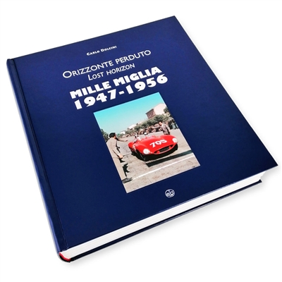 Mille Miglia 1947-1956 - Orizzonte Perduto - Lost Horizon Leatherbound Edition by Carlo Dolcini