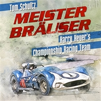 Meister Bräuser: Harry Heuer's Championship Racing Team by Tom Schultz