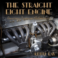 The Straight Eight Engine: Powering Premium Automobiles by Keith Ray