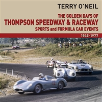 The Golden Days: Thompson Speedway & Raceway Sports and Formula Car Events 1945-1977 by Terry O'Neil