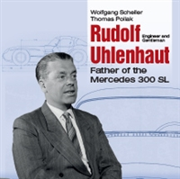 Rudolf Uhlenhaut: Engineer and Gentleman The Father of the Mercedes 300 SL by Wolfgang Scheller and Thomas Pollak English Translation by Carmen Pollak