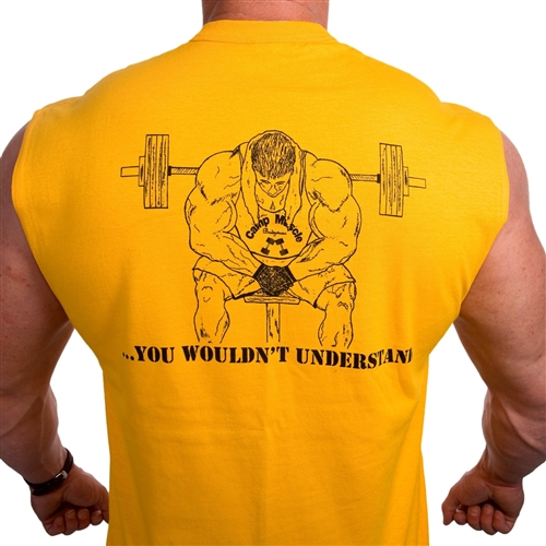 "One of Camp Muscle's top-selling print Camp Muscle's ""...YOU WOULDN'T UNDERSTAND"" Sleeveless t-shirt designed with the bodybuilder in mind."