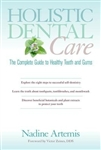 Holistic Dental Care, The Complete Guide to Health, by Nadine Artemis.