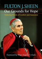Our Grounds for Hope by Fulton Sheen