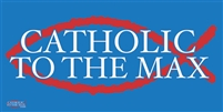 Catholic to the Max Bumper Sticker