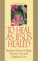 To Heal As Jesus Healed by Linn & Ryan