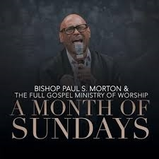 A Month of Sundays by Bishop Paul S. Morton & the Full Gospel Ministry of Worship