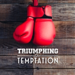 Triumphing Over Temptation - part one