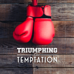 Triumphing Over Temptation - part two