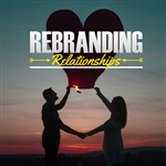 Rebranding Relationships: 4-part series
