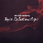 How To Overcome Toxic Relationships: 4-part series