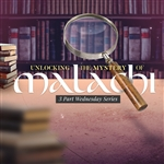 Unlocking The Mystery of Malachi: 3-part series