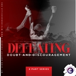Defeating Doubt and Discouragement: 2-part series