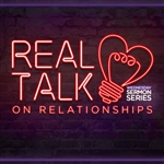 Real Talk On Relationships: 3-part series