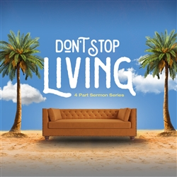 Don't Stop Living: 4-part series