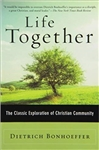 Life Together: The Classic Exploration of Christian in Community by Dietrich Bonhoeffer