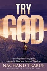 Try God: A Journey of Faith, Unwavering Trust, and Complete Obedience by Nashand Trabue