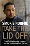 Take The Lid Off: Trust God, Release the Pressure, and Find the Life He Wants for You by Smokie Norful