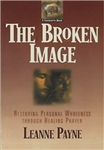The Broken Image: Restoring Personal Wholeness through Healing Prayer by Leanne Payne