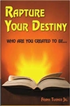 Rapture Your Destiny Who Are You Created To Be...  by Frank Turner Jr.