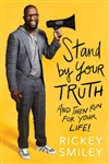 Stand by Your Truth: And Then Run for Your Life! by Rickey Smiley