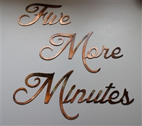 """Five more Minutes"" Metal Art Saying Copper/Bronze Plated"