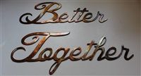 """Better Together"" Metal Word Art Copper/Bronze Plated"