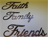 """Faith, Family, Friends"" Metal Art Words"