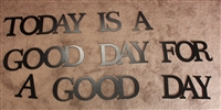 """Today is a good day for a good day"" Metal Art Words"
